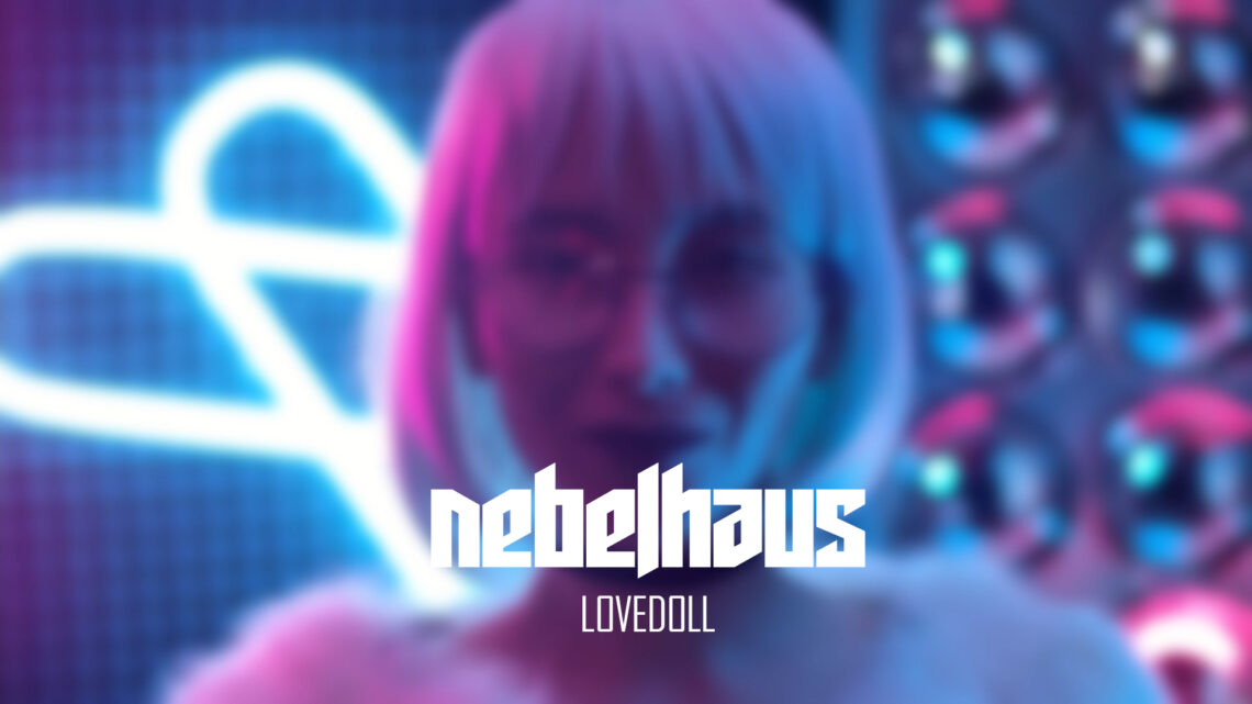 LOVEDOLL – Nebelhaus Releases First Fully Produced Single And Lyric Video [30/07/2021]